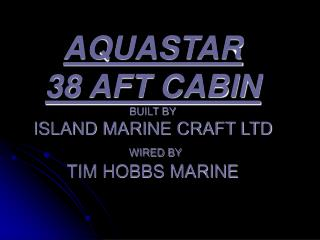 AQUASTAR 38 AFT CABIN BUILT BY ISLAND MARINE CRAFT LTD  WIRED BY TIM HOBBS MARINE
