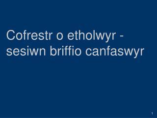Cofrestr o etholwyr - sesiwn briffio canfaswyr