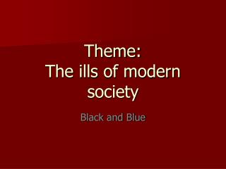Theme: The ills of modern society