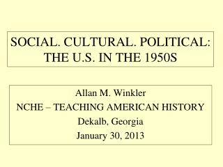 SOCIAL. CULTURAL. POLITICAL: THE U.S. IN THE 1950S