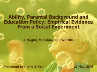 Ability, Parental Background and Education Policy: Empirical Evidence From a Social Experiment