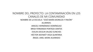 NOMBRE  DEL PROYECTO: LA CONTAMINACIÓN EN LOS CANALES DE MI COMUNIDAD
