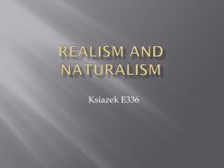 REALISM and naturalism