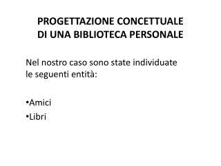 PROGETTAZIONE CONCETTUALE DI UNA BIBLIOTECA PERSONALE