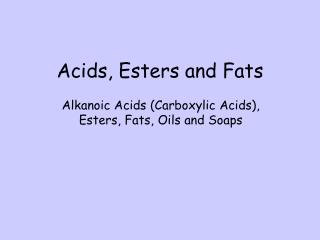 Acids, Esters and Fats