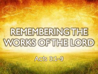 REMEMBERING THE WORKS OF THE LORD