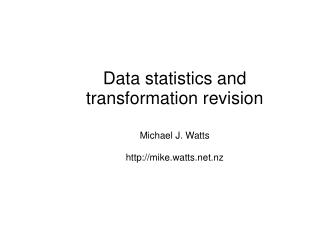 Data statistics and transformation revision Michael J. Watts mike.watts.nz