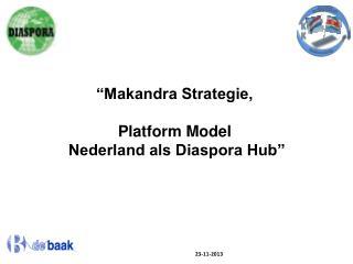 """""""Makandra Strategie,   Platform Model  Nederland als Diaspora Hub"""""""