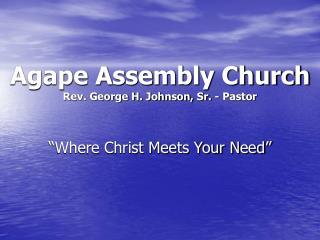 Agape Assembly Church Rev. George H. Johnson, Sr. - Pastor