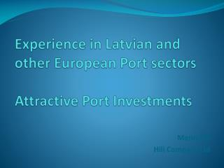Experience in Latvian and other European Port sectors Attractive Port Investments