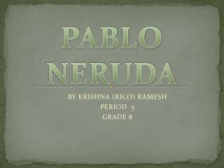 BY KRISHNA (RICO) RAMESH PERIOD  5 GRADE 8
