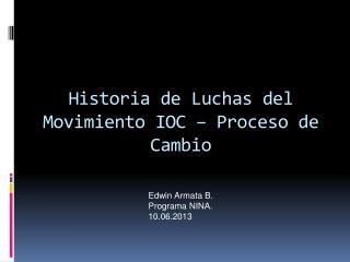 Historia  de  Luchas  del  Movimiento  IOC –  Proceso  de  Cambio