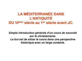 LA MÉDITERRANÉE DANS L'ANTIQUITÉ DU VI ème  siècle au 1 er  siècle avant JC.