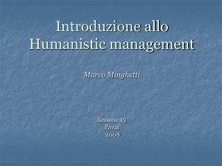 Introduzione allo Humanistic management Marco Minghetti  Lezione 13 Pavia   2008