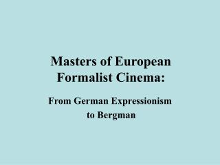 Masters of European  Formalist Cinema:
