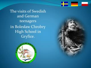 The visit s  of Swedish and German teenagers  in  Bolesław Chrobry  High School in  Gryfice .