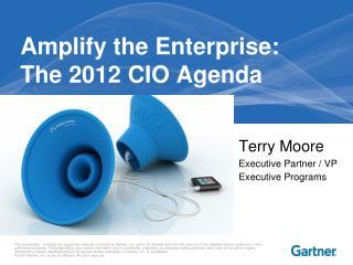 Amplify the Enterprise: The 2012 CIO Agenda