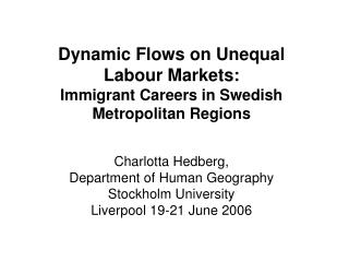 Dynamic Flows on Unequal Labour Markets: Immigrant Careers in Swedish Metropolitan Regions