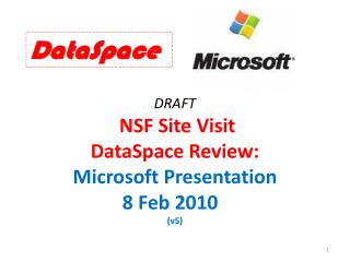 DRAFT  NSF Site Visit DataSpace Review:  Microsoft Presentation  8 Feb 2010	 (v5)