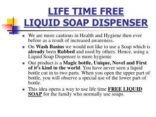 LIFE TIME FREE  LIQUID SOAP DISPENSER