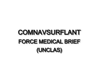 COMNAVSURFLANT FORCE MEDICAL BRIEF (UNCLAS)