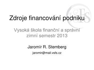 Zdroje financování podniku Vysoká škola finanční a správní zim ní  semestr  2013