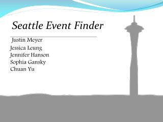 Seattle Event Finder Justin Meyer       Jessica Leung       Jennifer Hanson