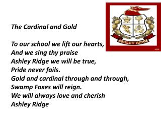 The Cardinal and Gold To our school we lift our hearts, And we sing thy praise