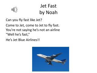 Jet Fast  by Noah