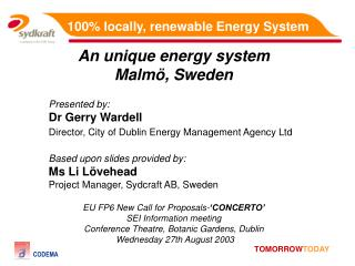 An unique energy system Malmö, Sweden Presented by: Dr Gerry Wardell