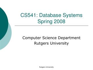 CS541: Database Systems Spring 2008