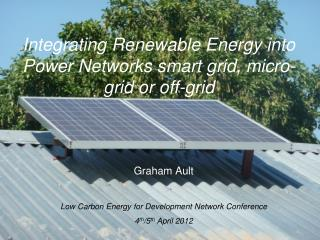 Integrating Renewable Energy into Power Networks smart grid, micro-grid or off-grid
