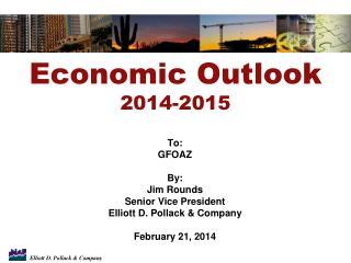 To: GFOAZ By: Jim Rounds Senior Vice President Elliott D. Pollack & Company February 21, 2014
