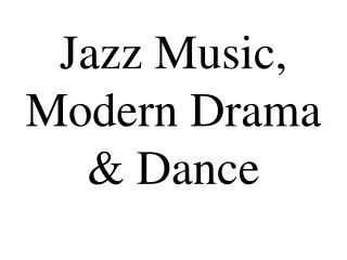 Jazz Music, Modern Drama & Dance