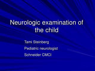 Neurologic examination of the child