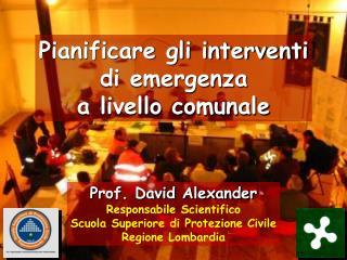 Prof. David Alexander Responsabile Scientifico Scuola Superiore di Protezione Civile
