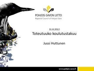 31.8.2012 Toteutuuko koulutustakuu Jussi Huttunen