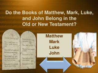 Do the Books of Matthew, Mark, Luke, and John Belong in the  Old or New Testament?
