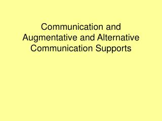 Communication and  Augmentative and Alternative Communication Supports