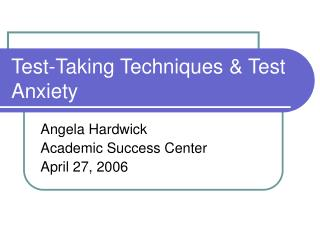Test-Taking Techniques  Test Anxiety