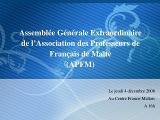 Assemblée Générale Extraordinaire de l'Association des Professeurs de Français de Malte (APFM)