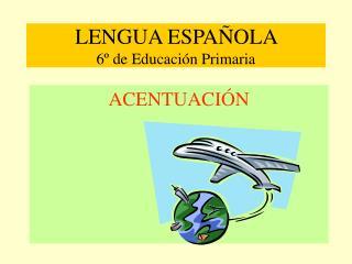 LENGUA ESPA OLA  6  de Educaci n Primaria