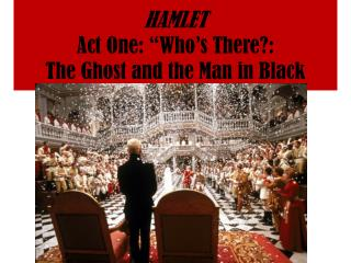 "HAMLET Act One: ""Who's There?:  The Ghost and the Man in Black"