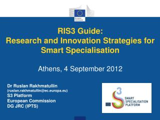 RIS3 Guide: Research and Innovation Strategies for Smart Specialisation Athens, 4 September 2012
