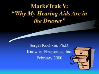 MarkeTrak V: � Why My Hearing Aids Are in the Drawer�