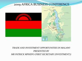 2009 AFRICA BUSINESS CONFERENCE TRADE AND INVESTMENT OPPORTUNITIES IN MALAWI  PRESENTED BY