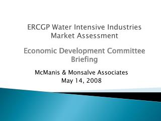 ERCGP Water Intensive Industries Market Assessment Economic Development Committee  Briefing