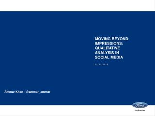 MOVING BEYOND IMPRESSIONS:  Qualitative analysis in  social media