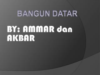 BY: AMMAR  dan  AKBAR