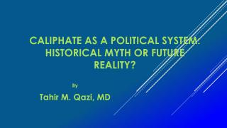 Caliphate as A Political System:  Historical Myth or Future Reality?